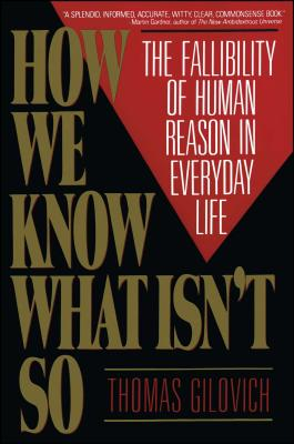 How We Know What Isn't So - Gilovich, Thomas