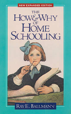 How & Why of Homeschooling - Ballman, Raymond E, and Ballmann, Ray E, and Armey, Dick (Foreword by)