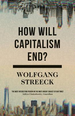 How Will Capitalism End?: Essays on a Failing System - Streeck, Wolfgang