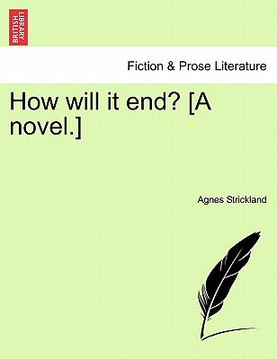 How Will It End? [A Novel.] - Strickland, Agnes