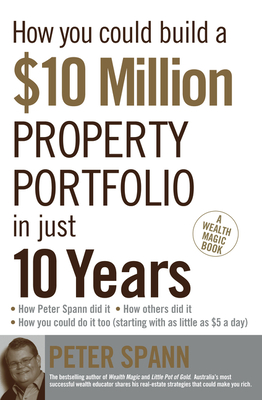How You Could Build A $10 Million Property Portfolio In Just 10 Years - Spann, Peter