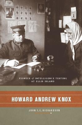 Howard Andrew Knox: Pioneer of Intelligence Testing at Ellis Island - Richardson, John, D.Phil