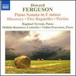 Howard Ferguson: Piano Sonata in F minor; Discovery; Five Bagatelles; Partita