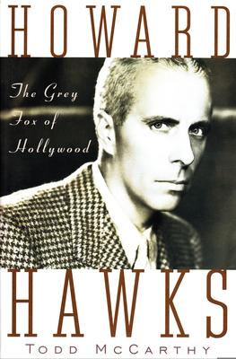 Howard Hawks: The Grey Fox of Hollywood - McCarthy, Todd