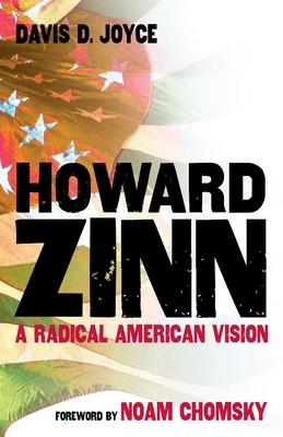 Howard Zinn: A Radical American Vision - Joyce, Davis D