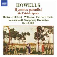 Howells: Hymnus paradisi; Sir Patrick Spens - Claire Rutter (soprano); James Gilchrist (tenor); Roderick Williams (baritone); Bach Choir (choir, chorus);...