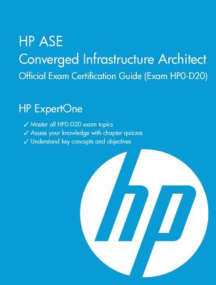 HP ASE Converged Infrastructure Architect Official Exam Certification Guide (Exam HP0-D20) - Faulkner, John