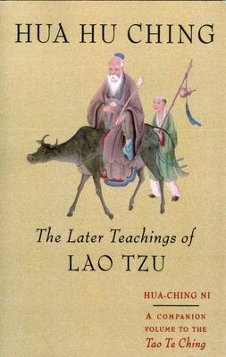 Hua Hu Ching: The Later Teachings of Lao Tsu - Ni, Hua Ching