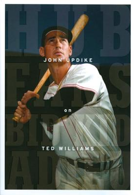 Hub Fans Bid Kid Adieu: John Updike on Ted Williams - Updike, John, Professor