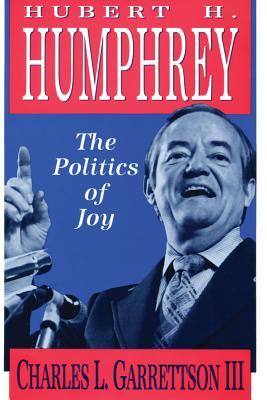 Hubert H. Humphrey: The Politics of Joy - Garrettson III, Charles L
