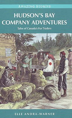 Hudson's Bay Company Adventures: Tales of Canada's Fur Traders - Andra-Warner, Elle