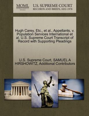 Hugh Carey, Etc., et al., Appellants, V. Population Services International et al. U.S. Supreme Court Transcript of Record with Supporting Pleadings - Hirshowitz, Samuel A, and Additional Contributors, and U S Supreme Court (Creator)