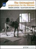 Hugh Levick: The Unimagined - Preparations for the Unknown