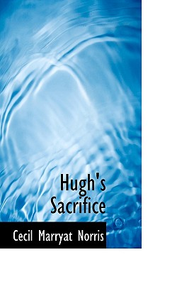Hugh's Sacrifice - Norris, Cecil Marryat