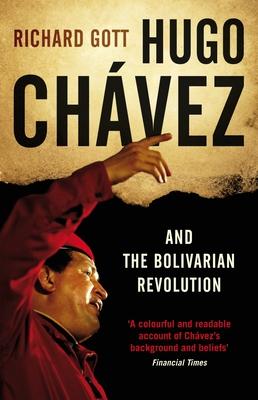 Hugo Chavez and the Bolivarian Revolution - Gott, Richard, Professor