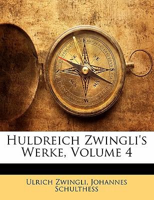 Huldreich Zwingli's Werke - Zwingli, Ulrich
