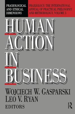 Human Action in Business: Praxiological and Ethical Dimensions - Gasparski, Wojciech W. (Editor)