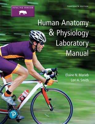 Human Anatomy & Physiology Laboratory Manual, Fetal Pig Version - Marieb, Elaine Nicpon, and Smith, Lori A, and Zao, Peter Z