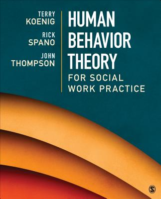 Human Behavior Theory for Social Work Practice - Koenig, Terry L. (Lea), and Spano, Richard (Rick) N., and Thompson, John B.