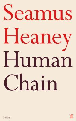 Human Chain - Heaney, Seamus