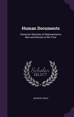 Human Documents: Character-Sketches of Representative Men and Women of the Time - Lynch, Arthur