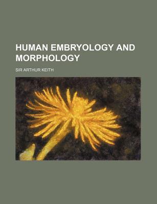 Human Embryology and Morphology - Keith, Arthur, Sir