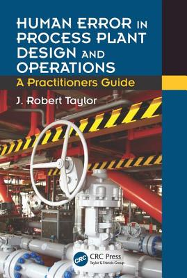 Human Error in Process Plant Design and Operations: A Practitioner's Guide - Taylor, J. Robert