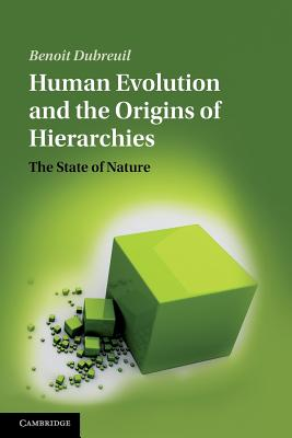Human Evolution and the Origins of Hierarchies: The State of Nature - Dubreuil, Benoit