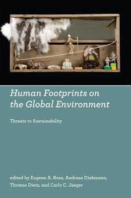 Human Footprints on the Global Environment: Threats to Sustainability - Rosa, Eugene A (Contributions by), and Diekmann, Andreas (Editor), and Dietz, Thomas (Contributions by)