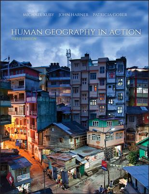 Human Geography in Action - Kuby, Michael, and Harner, John, and Gober, Patricia