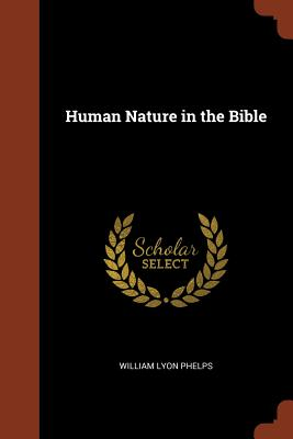 Human Nature in the Bible - Phelps, William Lyon
