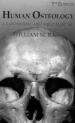 Human Osteology: A Laboratory and Field Manual - Bass, William M