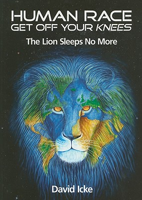 Human Race Get Off Your Knees: The Lion Sleeps No More - Icke, David