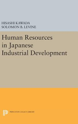 Human Resources in Japanese Industrial Development - Kawada, Hisashi, and Levine, Solomon B.