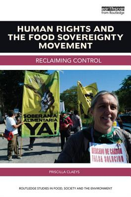 Human Rights and the Food Sovereignty Movement: Reclaiming control - Claeys, Priscilla