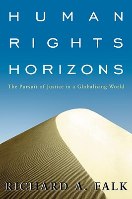 Human Rights Horizons: The Pursuit of Justice in a Globalizing World - Falk, Richard a