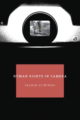 Human Rights in Camera - Sliwinski, Sharon
