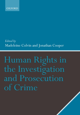 Human Rights in the Investigation and Prosecution of Crime - Starmer, Keir, and Hopkins, Andrea, PhD, and Colvin, Madeleine