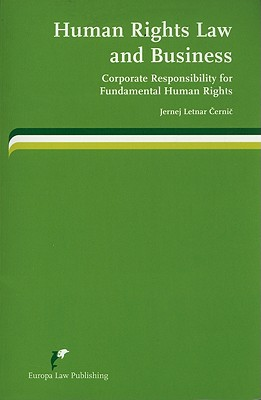 Human Rights Law and Business: Corporate Responsibility for Fundamental Human Rights - Cernic, Jernej Letnar