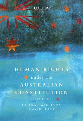 Human Rights under the Australian Constitution - Williams, George, and Hume, David