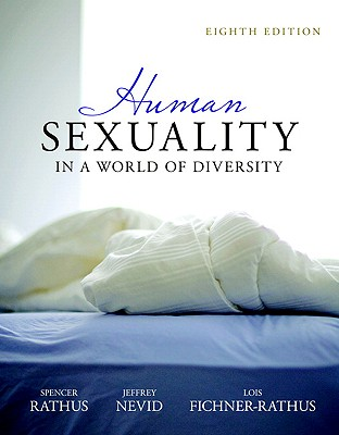 Human Sexuality in a World of Diversity (Case) - Rathus, Spencer A, and Nevid, Jeffrey S, and Fichner-Rathus, Lois