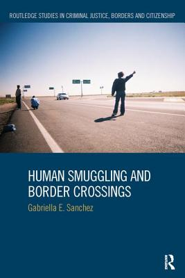Human Smuggling and Border Crossings - Sanchez, Gabriella