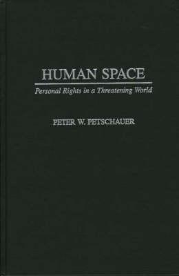 Human Space: Personal Rights in a Threatening World - Petschauer, Peter