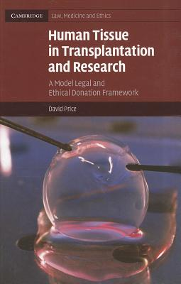 Human Tissue in Transplantation and Research: A Model Legal and Ethical Donation Framework - Price, David