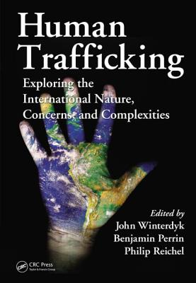 Human Trafficking: Exploring the International Nature, Concerns, and Complexities - Winterdyk, John (Editor), and Perrin, Benjamin (Editor), and Reichel, Philip (Editor)