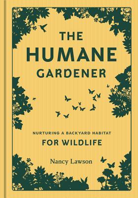 Humane Gardener: Nurturing a Backyard Habitat for Wildlife - Lawson, Nancy