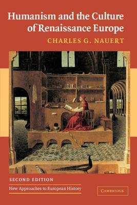 Humanism and the Culture of Renaissance Europe - Nauert, Charles G