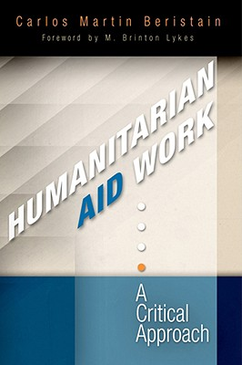 Humanitarian Aid Work: A Critical Approach - Martin Beristain, Carlos, and Lykes, M Brinton (Foreword by)