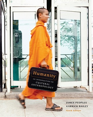 Humanity: An Introduction to Cultural Anthropology - Peoples, James, and Bailey, Garrick