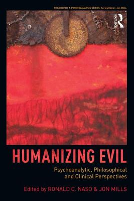 Humanizing Evil: Psychoanalytic, Philosophical and Clinical Perspectices - Naso, Ronald C (Editor)